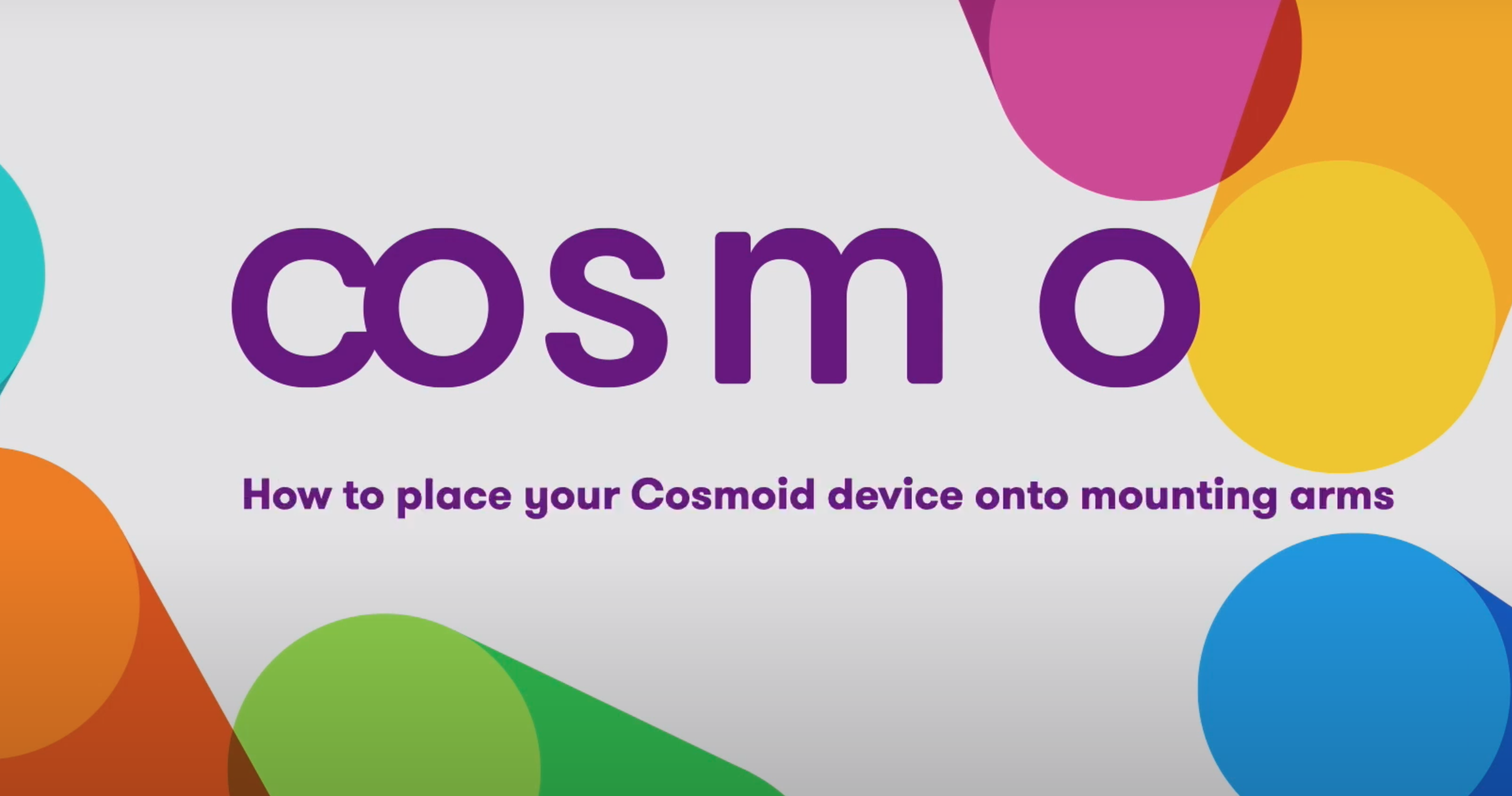 How to place your Cosmoid device onto mounting arms